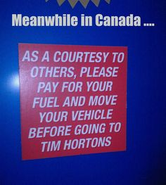 Meanwhile in Canada.As a courtesy to others, please pay for your fuel and move your vehicle before going to Tim Horton's Canadian Memes, Canadian Things, I Am Canadian, Canadian Girls, Canadian History, Canadian Humour, Canada Funny, Canada Eh, Canadian Stereotypes