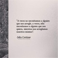 Frases, Someone Like You, Thinking About You, World Literature, Julio Cortazar, Need You