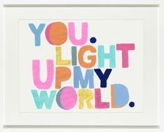 Home & Garden - Art - Unframed prints - You Light Up My Worl