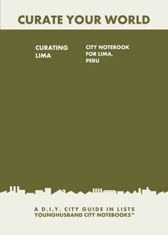 Curating Lima: City Notebook For Lima, Peru