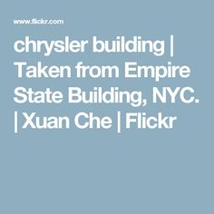 chrysler building | Taken from Empire State Building, NYC. | Xuan Che | Flickr
