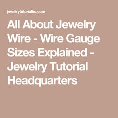 All about jewelry wire wire gauge sizes explained jewelry making all about jewelry wire wire gauge sizes explained jewelry tutorial headquarters greentooth Gallery