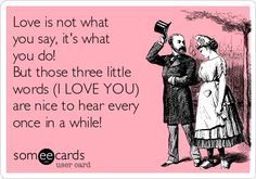 it's nice to hear someone say i love you because - Google Search