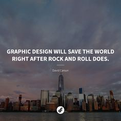 Graphic design will save the world right after rock and roll does. David Carson, Rock And Roll, Graphic Design, World, Quotes, The World, Quotations, Rock Roll, Rock N Roll