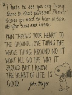 I know the heart of life is good. I know the heart of life is good. Heart Of Life, My Heart Hurts, Sign Quotes, Cute Quotes, Cool Lyrics, Soul Searching, John Mayer, Sweet Words, E Cards