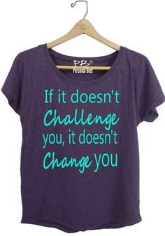 Fitness Running Tops -If it doesn't challenge you it doesn't change - $17.99