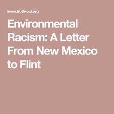 Environmental Racism: A Letter From New Mexico to Flint