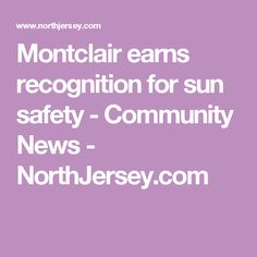 Montclair earns recognition for sun safety - Community News - NorthJersey.com Bergen County, Safety, Community, Sun, Live, News, Security Guard, Solar