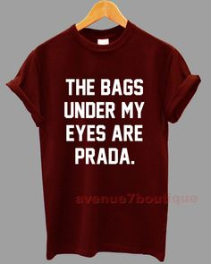 4464b281 The Bags Under My Eyes are Prada T-shirt Top relaxed unisex fit perfect for  Ladies small To 2 Xtra Large