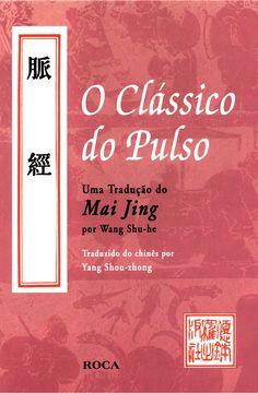 O clássico do pulso uma tradução do mai jin - wang shu-he & yang Ayurveda, Alta Performance, Leadership Coaching, Chinese Medicine, Acupressure, Tai Chi, Alternative Medicine, Better Life, Reiki