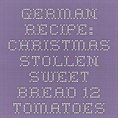 German Recipe: Christmas Stollen Sweet Bread - 12 Tomatoes