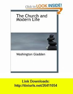 The Church and Modern Life (9780554137537) Washington Gladden , ISBN-10: 0554137534  , ISBN-13: 978-0554137537 ,  , tutorials , pdf , ebook , torrent , downloads , rapidshare , filesonic , hotfile , megaupload , fileserve