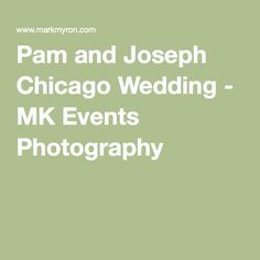 Pam and Joseph Chicago Wedding - MK Events Photography Chicago Wedding, Event Photography, Joseph, Events