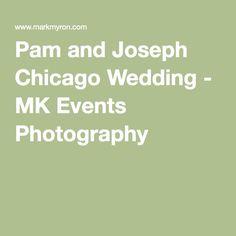 Pam and Joseph Chicago Wedding - MK Events Photography Chicago Wedding, Event Photography, Joseph, Events