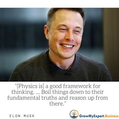 """[Physics is] a good framework for thinking. … Boil things down to their fundamental truths and reason up from there.""  -Elon Musk  #GrowMyExpertBusiness #successtips #successstory #entreprenuerexpertmillionaire  Photo Credit: @elonmusk"