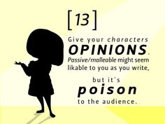 #13: Give your characters opinions. Passive/malleable might seem likable to you as you write, but it's poison to the audience.  22 Rules to Phenomenal #Storytelling
