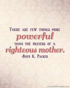 The power of the prayers of a righteous mother. LDS Printables. April 2013 General Conference. Saturday sessions. #ldsconf {theculturalhall.com favorite}