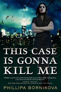 Cover Reveal: This Case Is Gonna Kill Me by Phillipa Bornikova. Coming 9/4/12