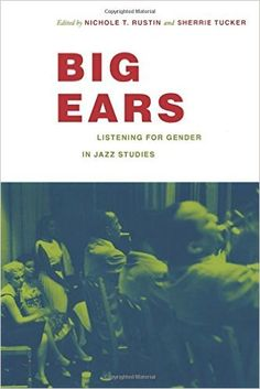 Amazon.com: Big Ears: Listening for Gender in Jazz Studies (Refiguring American Music) (9780822343202): Nichole T. Rustin, Sherrie Tucker: Books