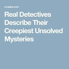 Real Detectives Describe Their Creepiest Unsolved Mysteries Creepy Stories, Ghost Stories, Horror Stories, True Stories, Real Detective, Reading Stories, Spooky Scary, Cold Case, Thought Catalog