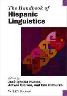 The handbook of Hispanic linguistics / edited by Jose Ignacio Hualde, Antxon Olarrea, and Erin O'Rourke Edición 1st paperback ed. Publicación Malden, MA : Wiley-Blackwell, 2014