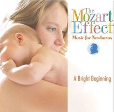 Don Mozart Effect Campbell The Mozart Effect Music For Newborns A Bright