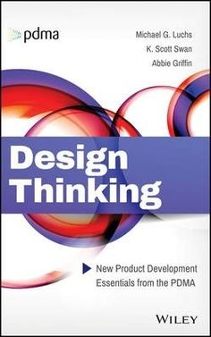 Design thinking : new product development essentials from the PDMA / Edited by Michael G. Luchs, K. Scott Swan and Abbie Griffin