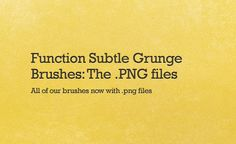 Function Subtle Grunge Brushes: Now with .PNG's