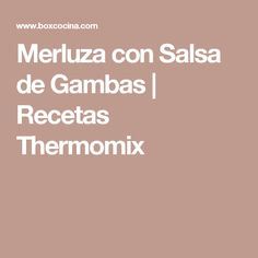 Merluza con Salsa de Gambas | Recetas Thermomix A Food, Fish, Cooking, Blog, Recipes, Sauces, New Kitchen, Lactose Free, Kitchens