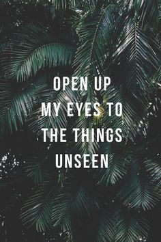 Be open to the things unseen