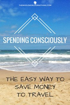 Spending Consciously   The Easy Way To Save Money To Travel   Saving & Budgeting Advice   Top Budgeting Tips   Minimalist Living   Conscious Living   How To Afford To Travel   Affording To Travel Tips   Minimalism   Life Hacks