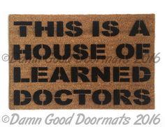 House of Learned Doctors door mat - floor mat funny novelty doormat by DamnGoodDoormats on Etsy https://www.etsy.com/listing/67490467/house-of-learned-doctors-door-mat-floor