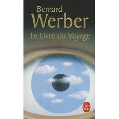 Le livre du voyage, Bernard Werber, invitation au voyage intérieur et à la réflexion... Le premier livre qui te tutoie !