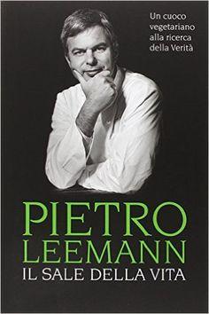 Amazon.it: Il sale della vita. Un cuoco vegetariano alla ricerca della verità - Pietro Leemann - Libri