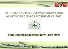 Uttarakhand Public Service Commission Assistant Professor Recruitment. Start Date to apply for the online process Live Now.