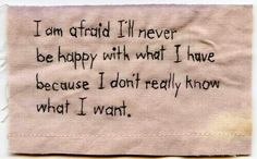 I am afraid I'll never be happy with what I hane because I don't really kbow what i want. #Lost #PuzzledMistOfThoughts
