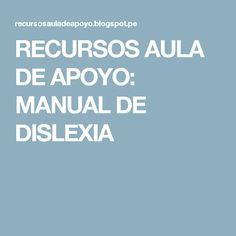 RECURSOS AULA DE APOYO: MANUAL DE DISLEXIA