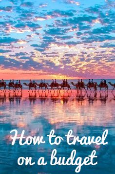The guide to travel on a budget!