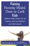 Raising Heavenly Minded, Down to Earth Kids (small)