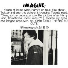 Imagine :) Harry Styles not much of a Harry kind of girl but this is soooo sweet!!!!