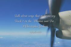 Quotes about Talk about songs that make me cry: Track 7 on the 'Phineas and Fer... #ChristopherGorham   with images background, share as cover photos, profile pictures on WhatsApp, Facebook and Instagram or HD wallpaper - Best quotes