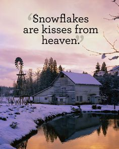 """""""Snowflakes are kisses from heaven."""""""