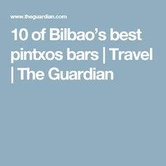 10 of Bilbao's best pintxos bars | Travel | The Guardian