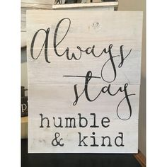 Always stay humble, stay humble and kind, reclaimed wood sign, chic... ❤ liked on Polyvore featuring home, home decor, wall art, wood wall art, wood signs, motivational wall art, wooden signs and inspirational quotes wall art
