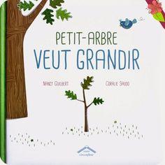 Petit-Arbre veut grandir Texte de Nancy Guilbert Illustrations de Coralie Saudo Publié en 2015 par les éditions Circonflexe