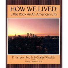 How We Lived : Little Rock As An American City (Hardcover) http://www.amazon.com/dp/0935304681/?tag=wwwmoynulinfo-20 0935304681