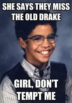 She says they miss the old #Drake.