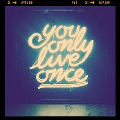 You only live once - list of how to live without regrets