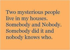 Two mysterious people live in my house - http://jokideo.com/two-mysterious-people-live-in-my-house/