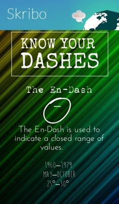 The en-dash _ know your dashes the en-dash is used to indicate a closed range of values. 1960–1979 may–october 25°–30°